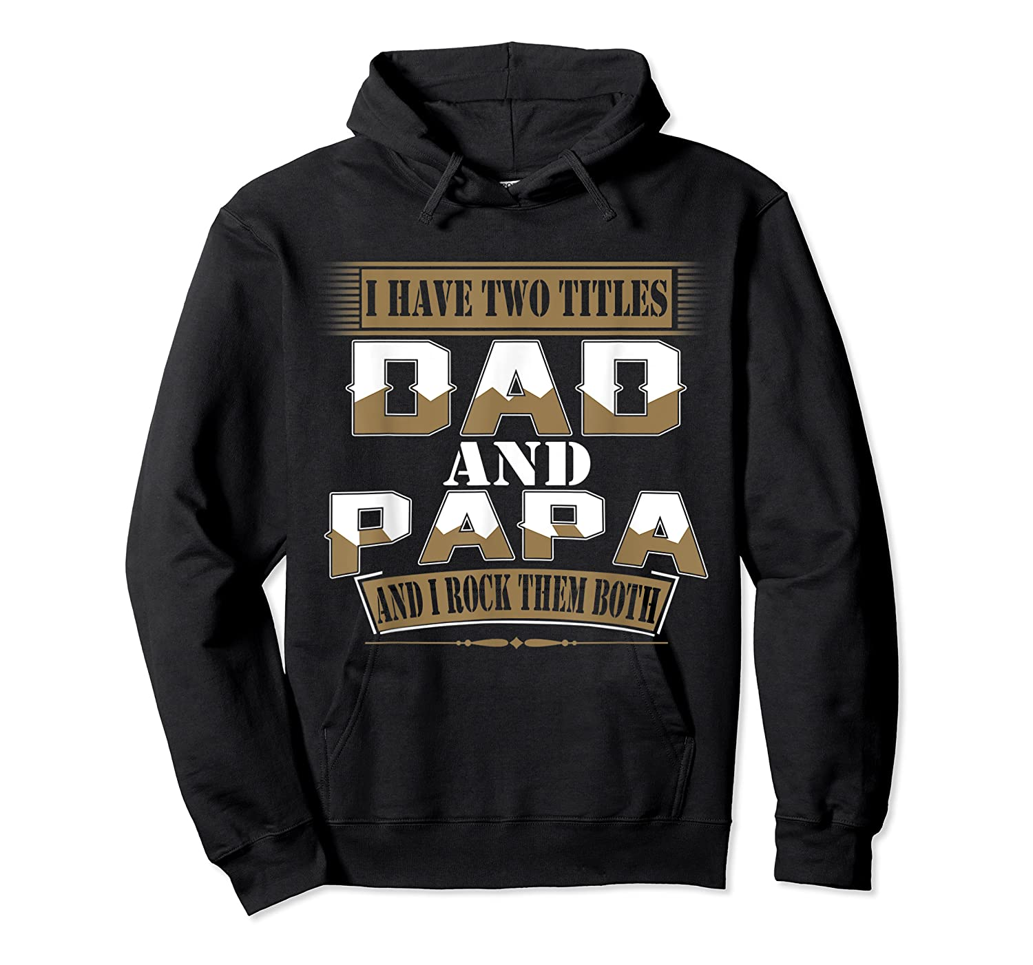 Have Two Titles Dad And Papa Funny Fathers Day Gift Shirts Unisex Pullover Hoodie
