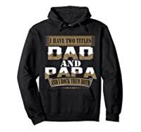 Have Two Titles Dad And Papa Funny Fathers Day Gift Shirts Hoodie Black