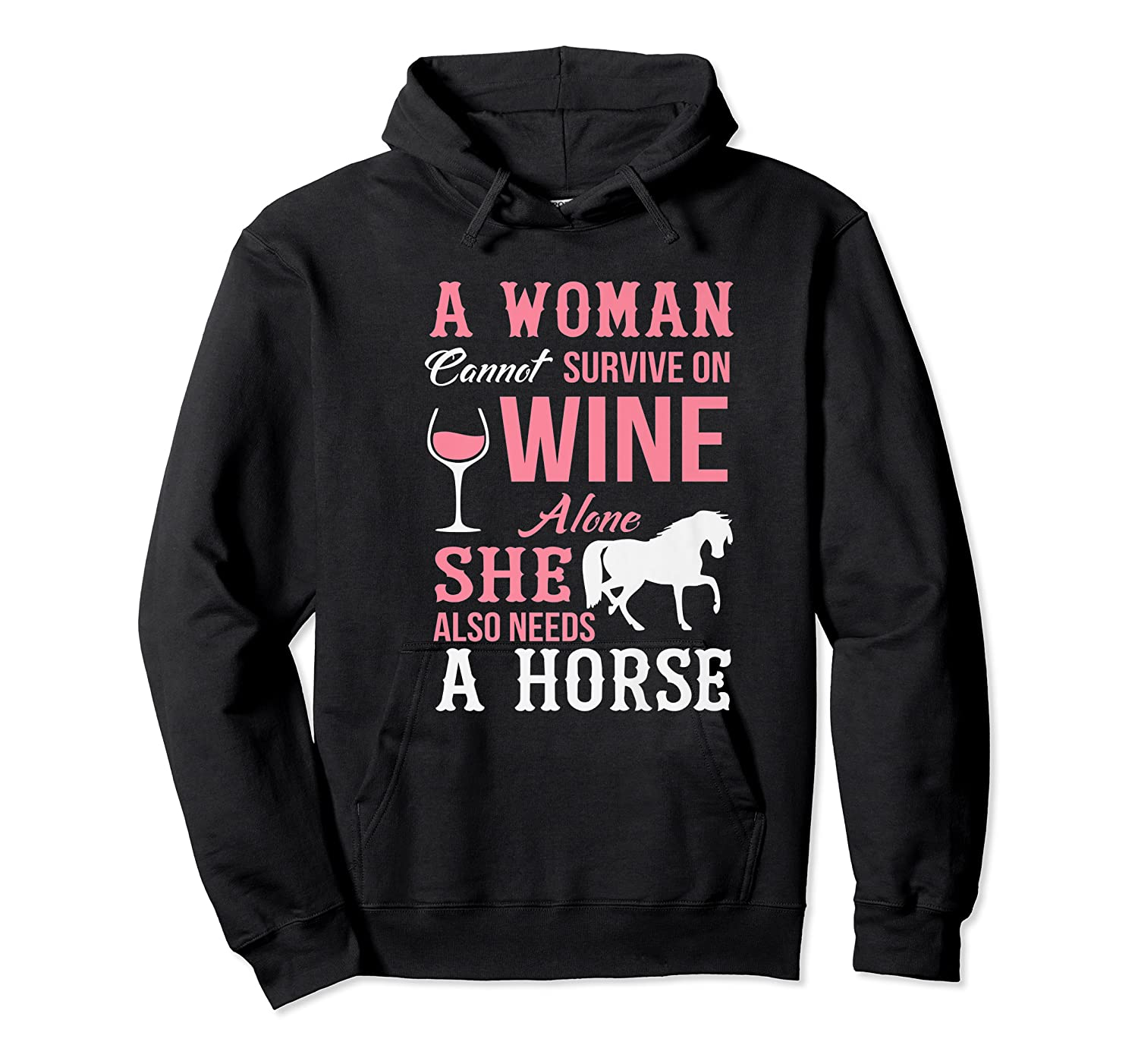 A Woman Can't Survive On Wine Alone She Also Needs A Horse Premium T-shirt Unisex Pullover Hoodie