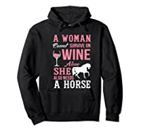 A Woman Can't Survive On Wine Alone She Also Needs A Horse Premium T-shirt Hoodie Black