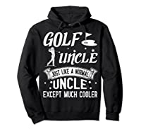 Golf Uncle Just Like A Normal Uncle Except Much Cooler Shirt Hoodie Black