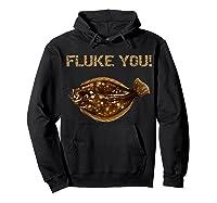 Fluke You! Summer Flounder Fishing T-shirt | Fluke Shirt Hoodie Black