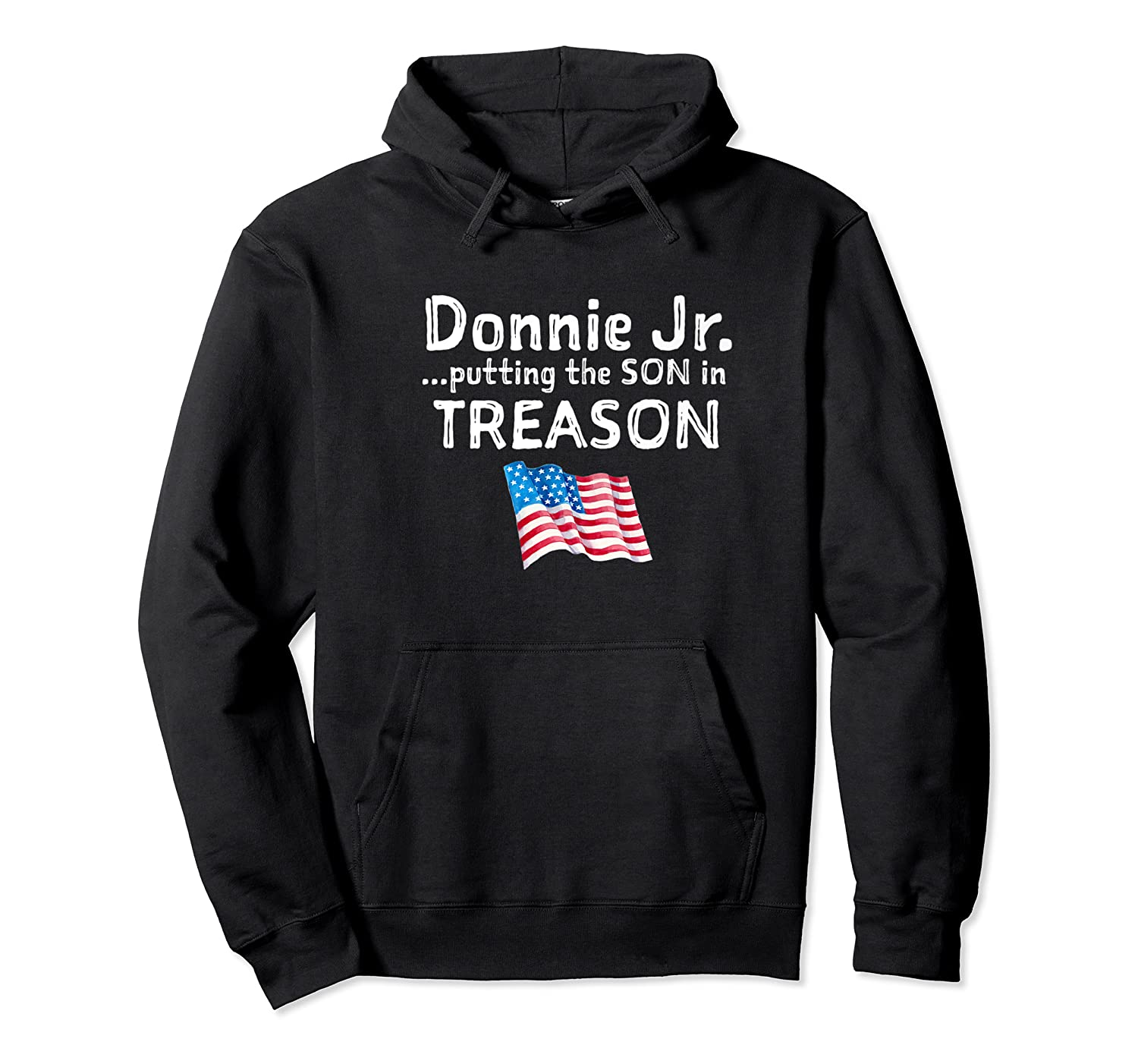 Donnie Jr Putting The Son In Treason Anti Trump Shirts Unisex Pullover Hoodie