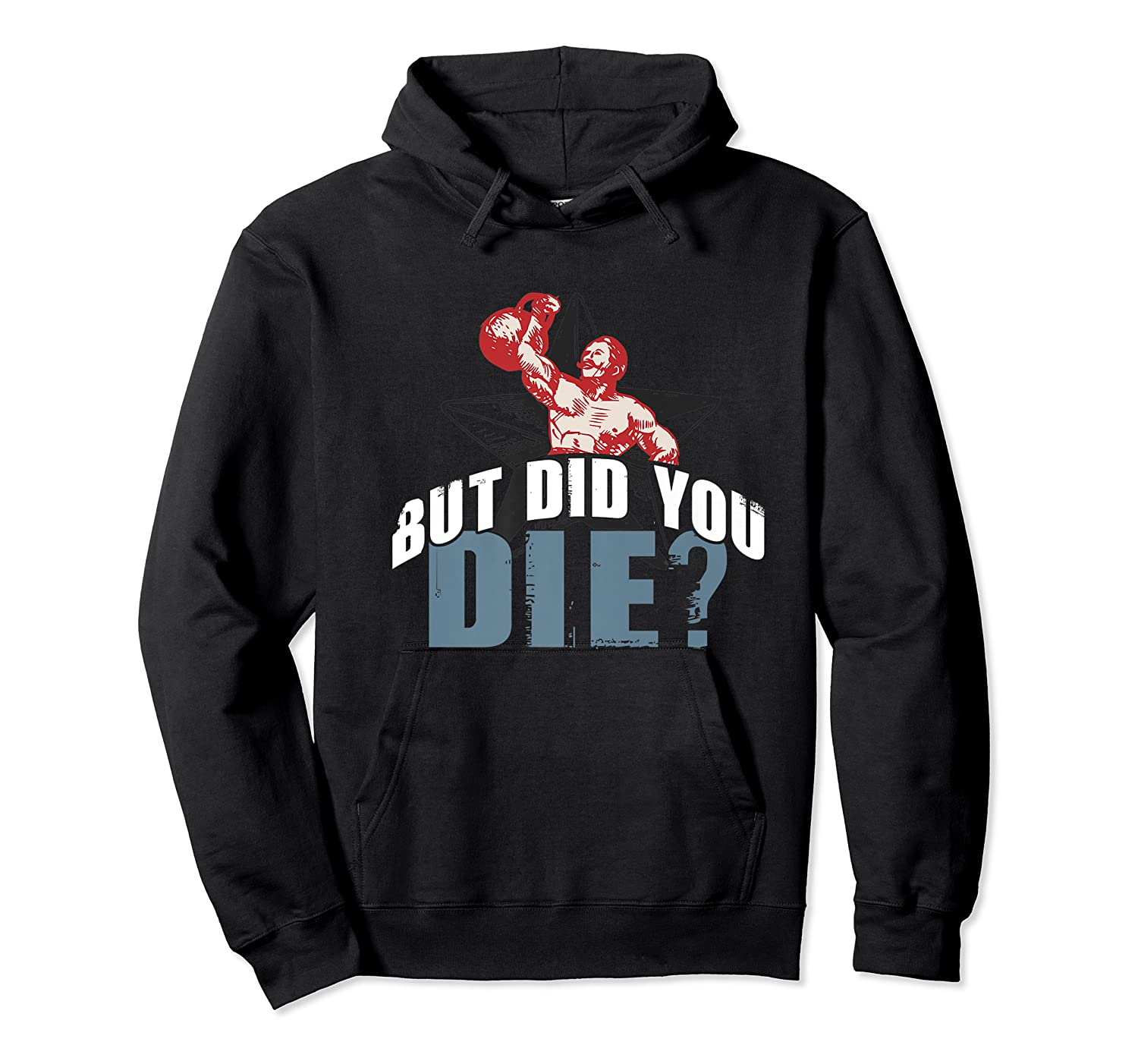 But Did You Die Kettlebell Workout Gym Ness Lifting Premium T-shirt Unisex Pullover Hoodie