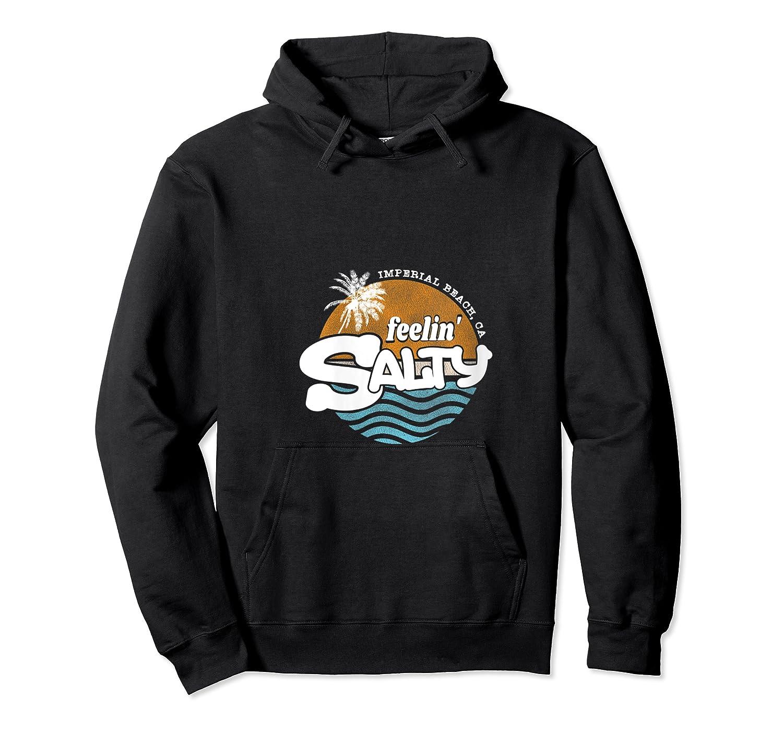Feelin' Salty Beach Shirt Imperial Beach Ca T-shirt Unisex Pullover Hoodie