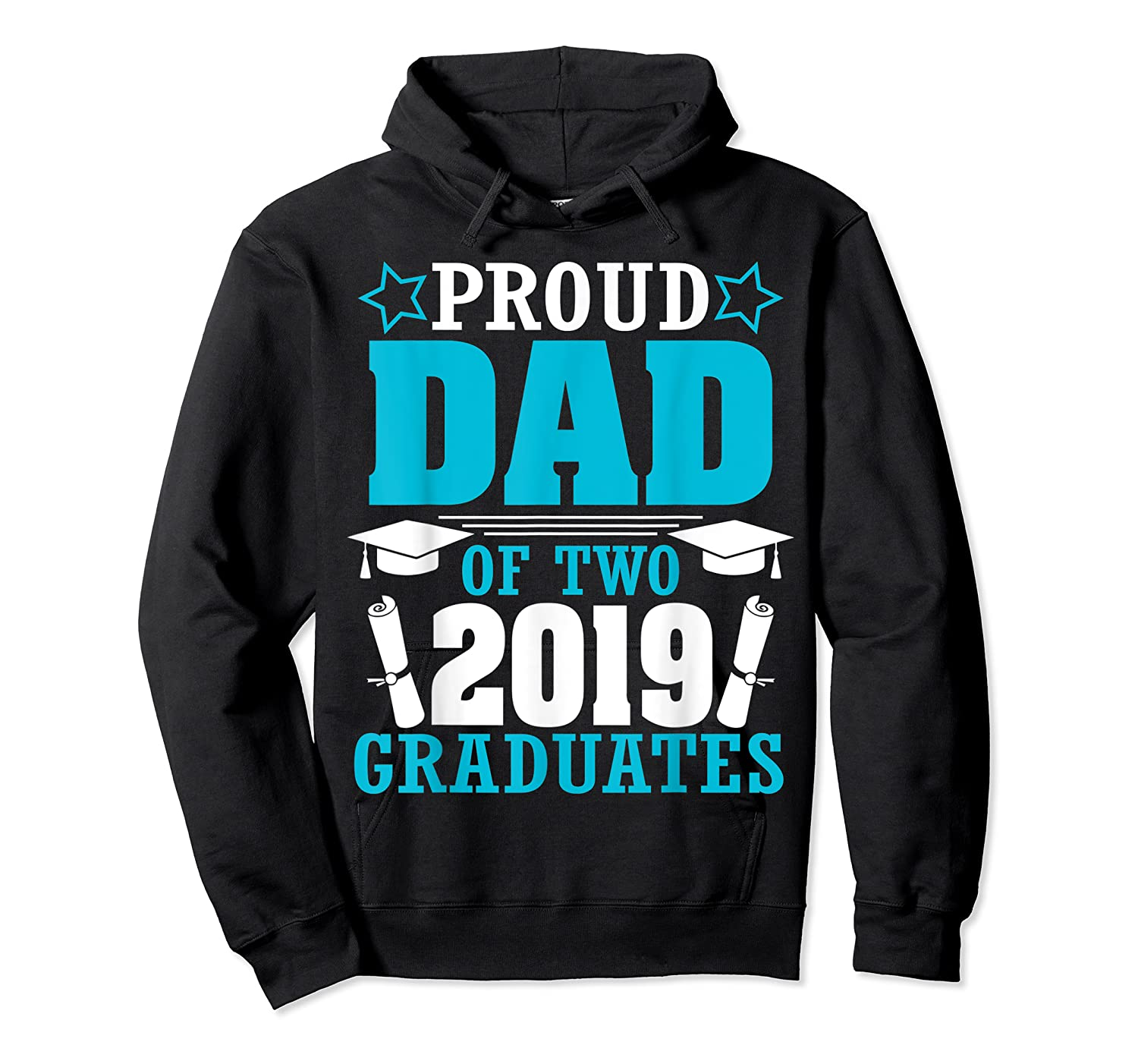 Star Proud Dad Of Two 2019 Graduates Happy Day Senior Shirt Unisex Pullover Hoodie