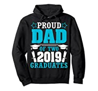 Star Proud Dad Of Two 2019 Graduates Happy Day Senior Shirt Hoodie Black
