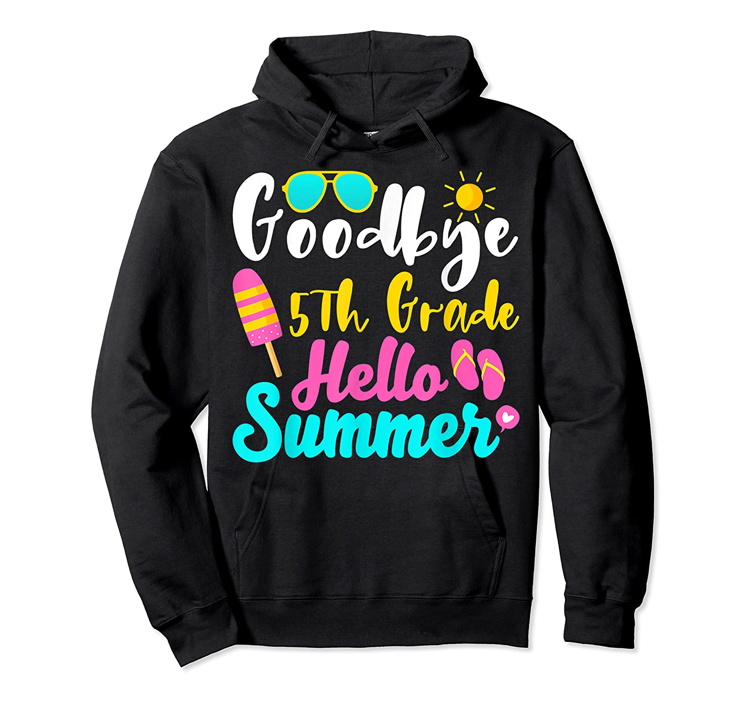 Goodbye 5th Grade Hello Summer Funny Teas Gifts Shirts Unisex Pullover Hoodie