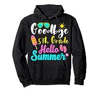 Goodbye 5th Grade Hello Summer Funny Teas Gifts Shirts Hoodie Black