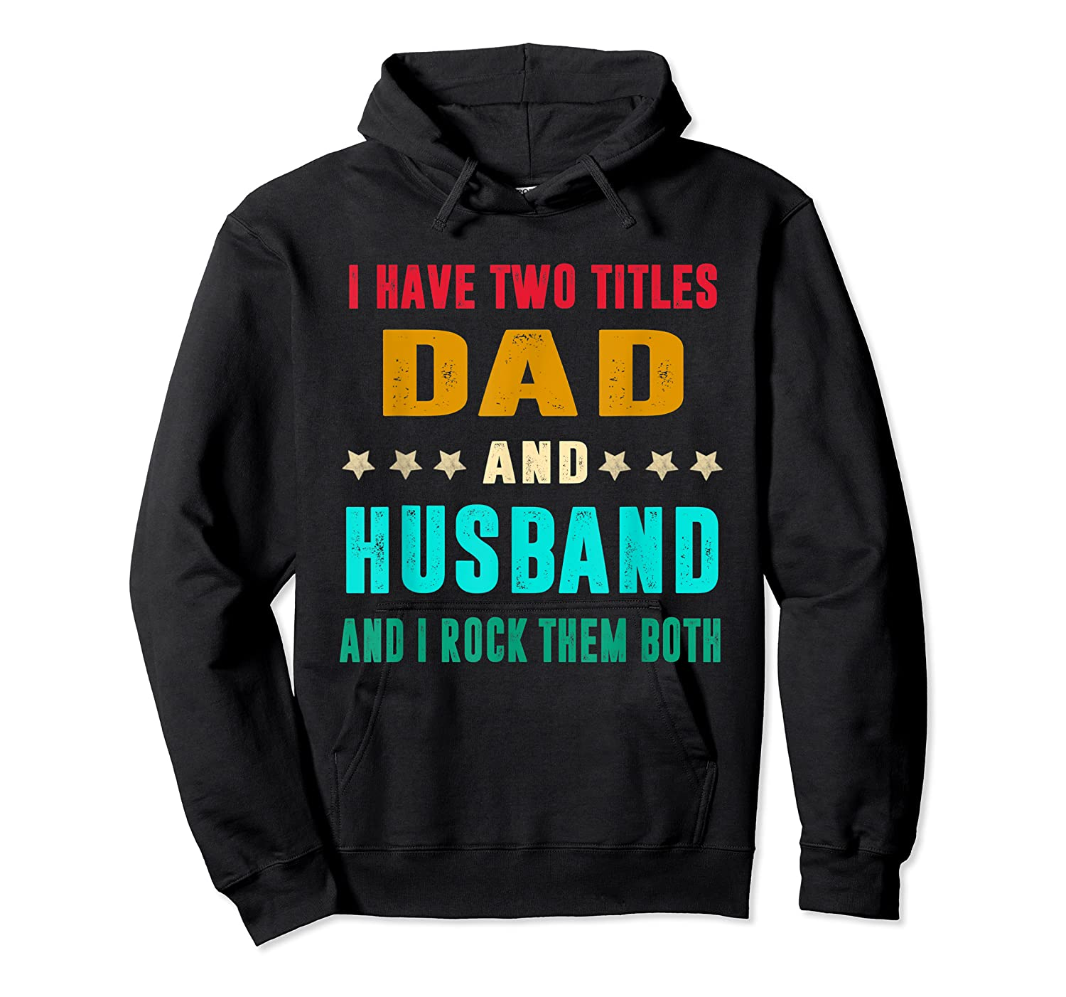 I Have Two Titles Dad And Husband Fathers Day Gift Shirts Unisex Pullover Hoodie