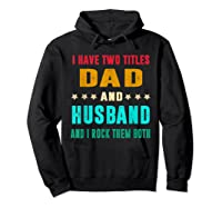 I Have Two Titles Dad And Husband Fathers Day Gift Shirts Hoodie Black
