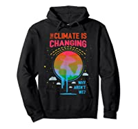 Climate Change Warming Awareness Earth Day T-shirt Hoodie Black