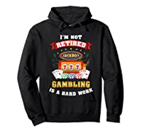 S Gambling Retiree T Shirt Funny Casino Shirts Hoodie Black