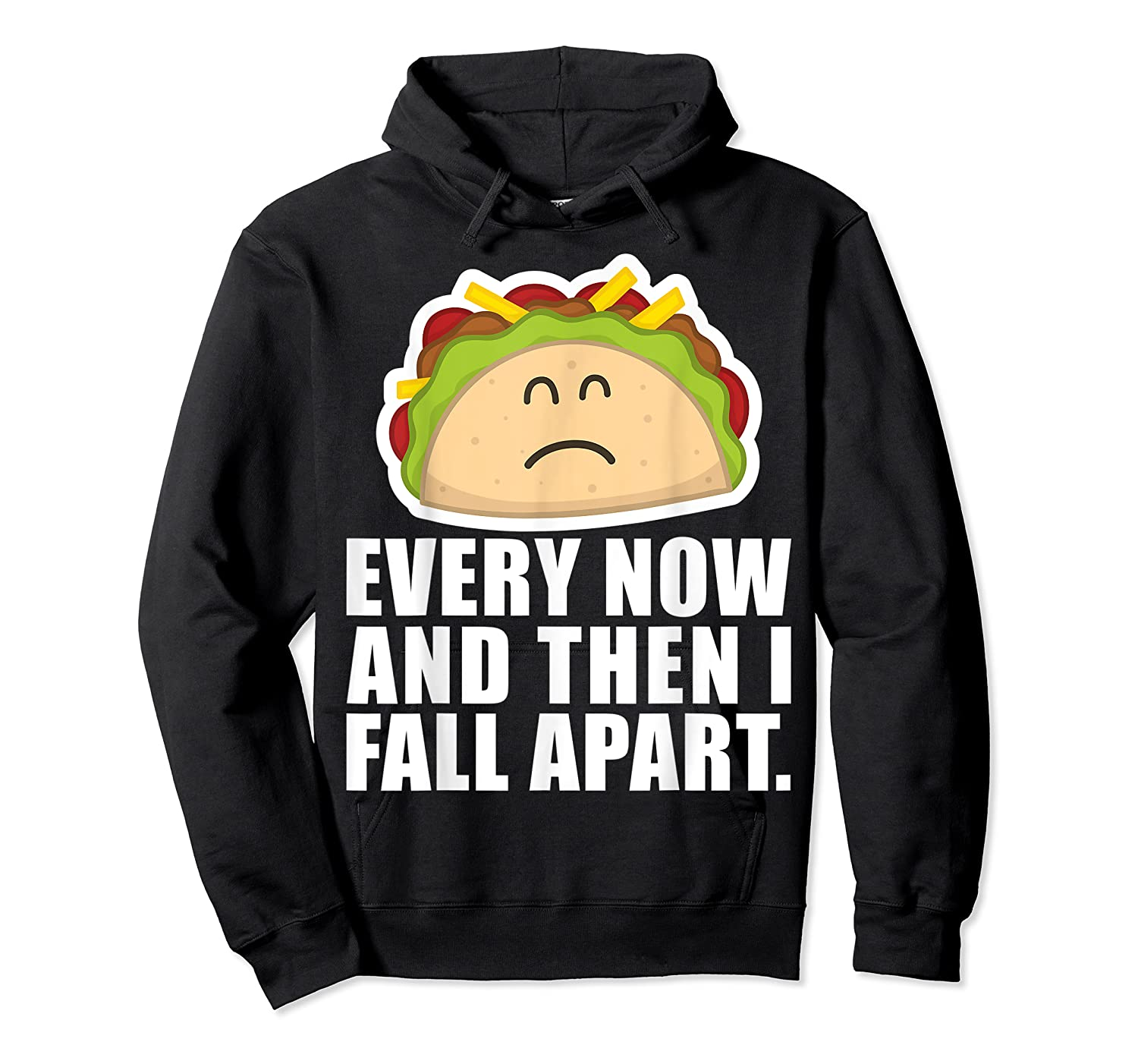 Every Now Then I Fall Apart Funny Taco Shirts Unisex Pullover Hoodie