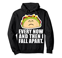 Every Now Then I Fall Apart Funny Taco Shirts Hoodie Black