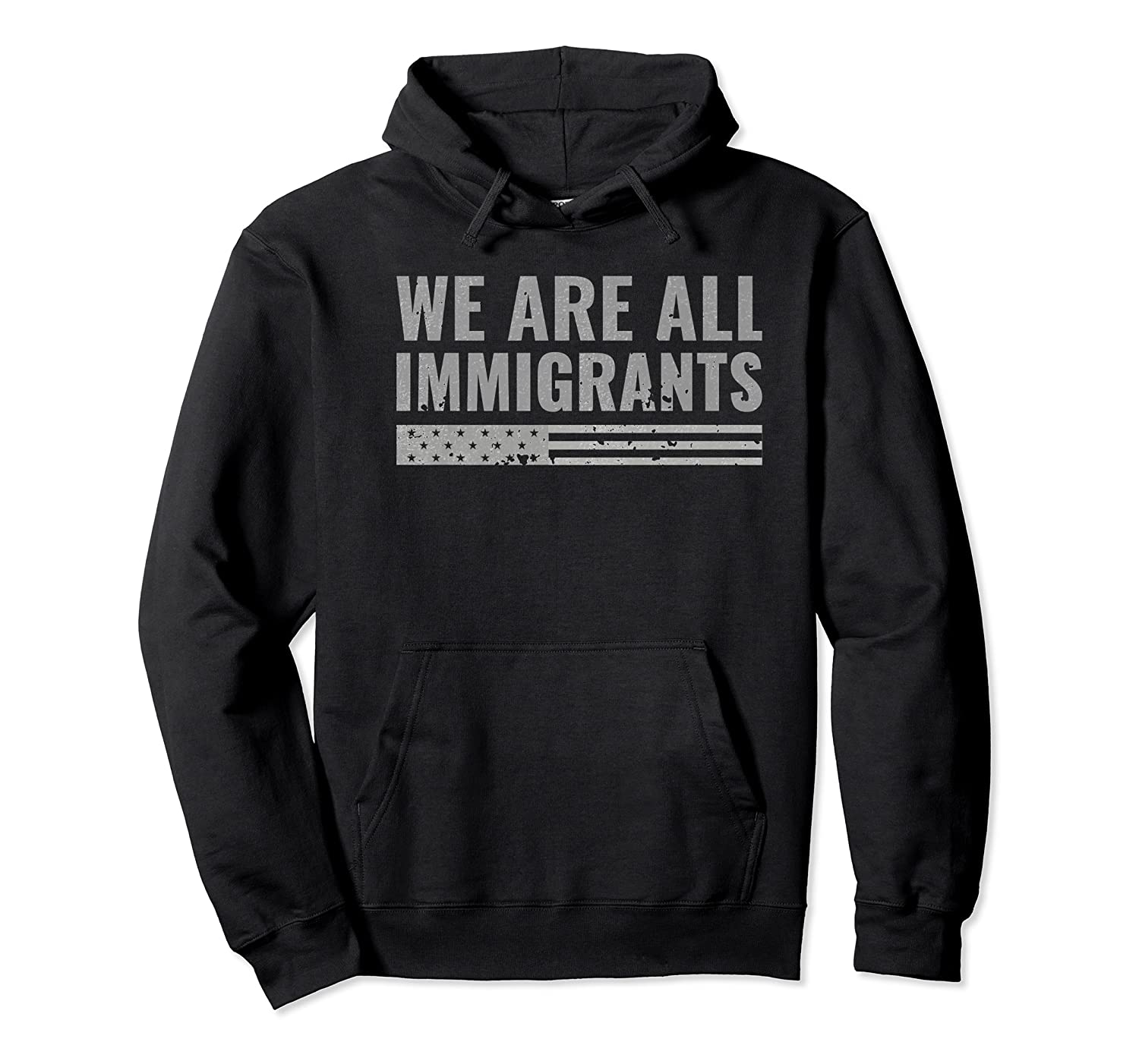 We Are All Immigrants Political Protest Shirts Unisex Pullover Hoodie