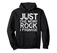 Geology Clothing Just One More Rock I Promise Geologist Gift Shirts Hoodie Black