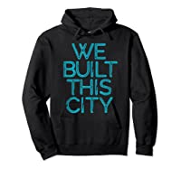 We Built This City T Shirt Starship Inspirational T Shirt Hoodie Black