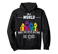 You Can Be Anything Be Kind Choose Kindness Gift Shirts Hoodie Black