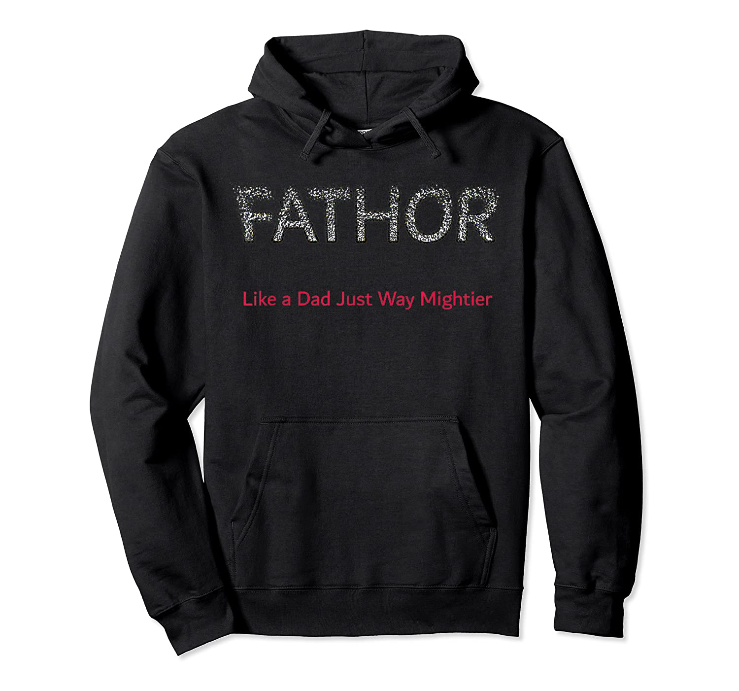 Fa-thor Like Dad Just Way Mightier Hero Shirts Unisex Pullover Hoodie