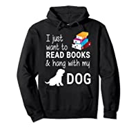 Just Want To Read Books And Hang With My Dog Shirts Hoodie Black