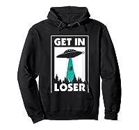 Funny Get In Loser Alien T-shirt Aliens Extraterrestrial Tee Hoodie Black