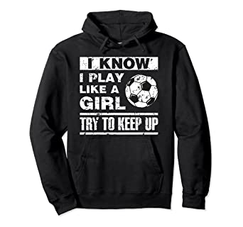 5090c653e Image Unavailable. Image not available for. Color: I Play Like A Girl  Soccer Hoodie Soccer Player Daughter Gift