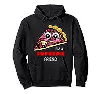 I'm A Supreme Friend - Funny Pizza Pun Shirt Hoodie Black