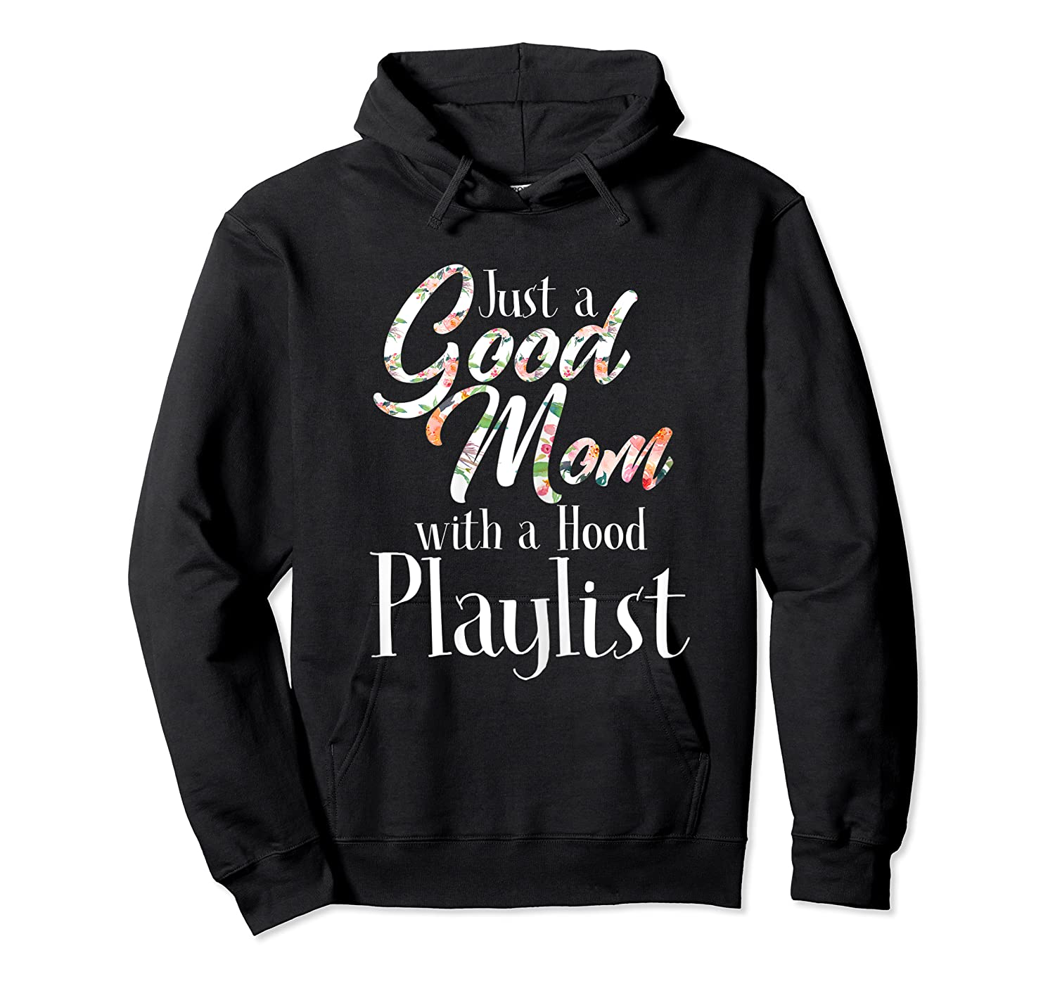 Just A Good Mom With A Hood Playlist Shirts Unisex Pullover Hoodie