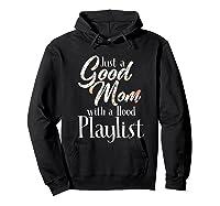 Just A Good Mom With A Hood Playlist Shirts Hoodie Black