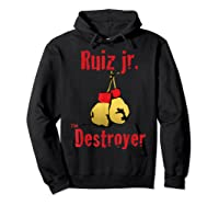 Extended Lunch Break Ruiz Jr The Destroyer Boxing Shirts Hoodie Black
