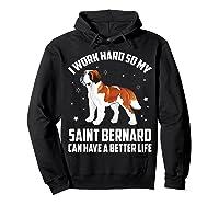 Work Hard So My Saint Bernard Can Have Better Life Shirts Hoodie Black