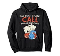 Bad Beat Story Call 1 800 No One Cares Funny Poker Shirt Hoodie Black