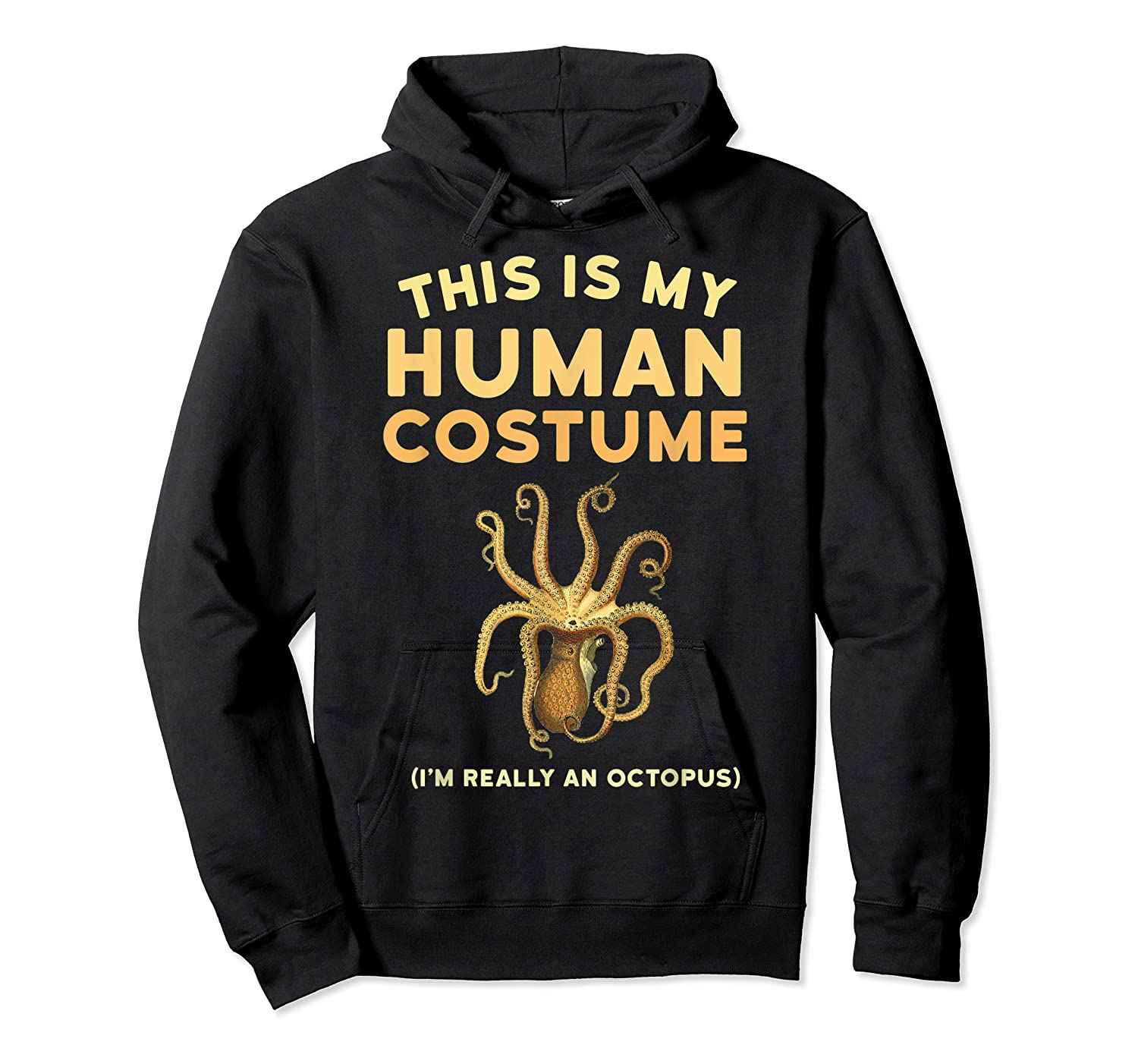 Octopus This Is My Human Costume I'm Really An Octopus Shirts Unisex Pullover Hoodie