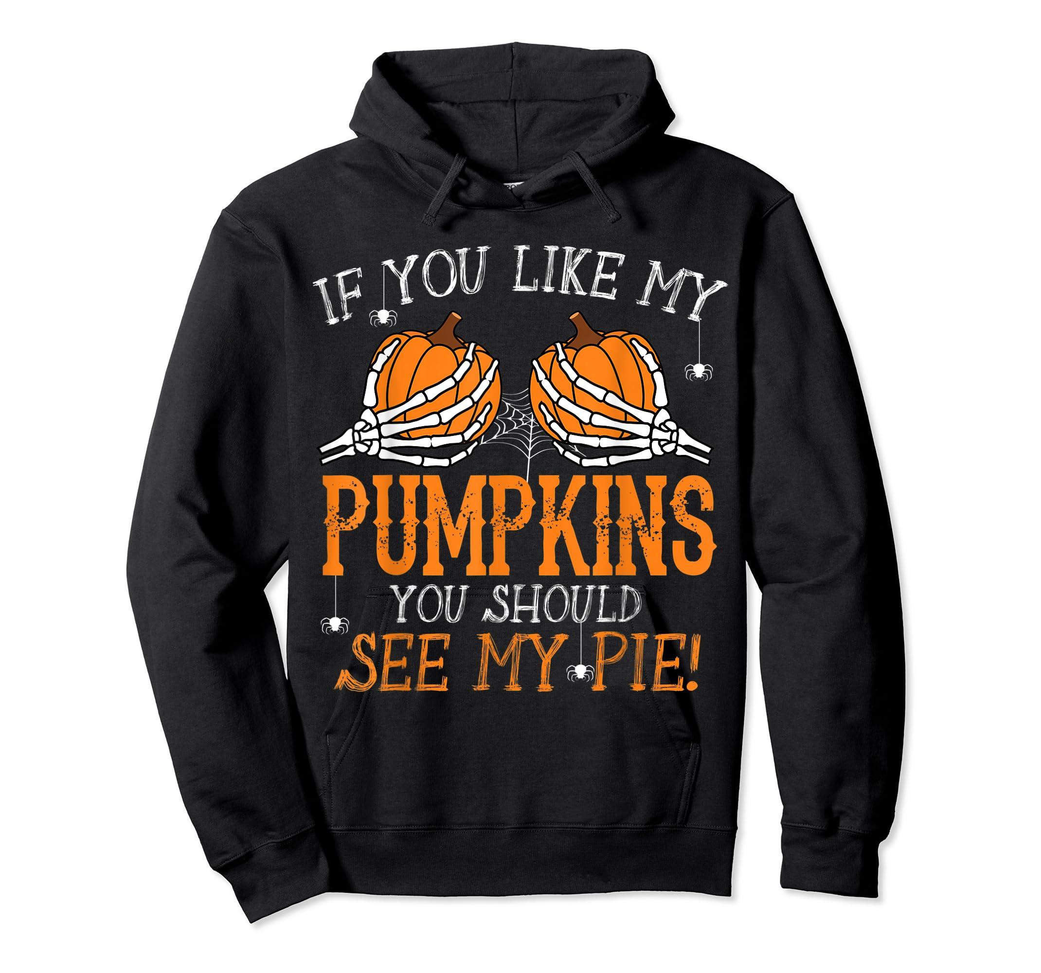 Like My Pumpkins See My Pie Adult Humor Funny Halloween Gift T-Shirt-Hoodie-Black