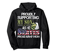 Supporting My Son As He Serves Proud Army Mom Mothers Shirts Hoodie Black
