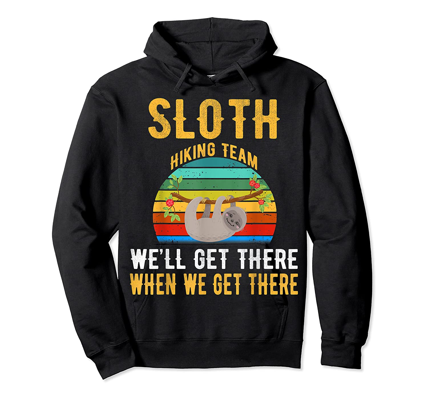 Sloth Hiking Team We Will Get There When Get There Shirt Unisex Pullover Hoodie