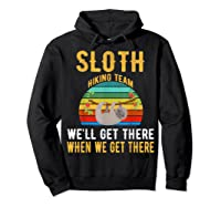 Sloth Hiking Team We Will Get There When Get There Shirt Hoodie Black