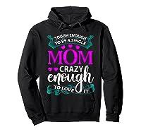 Single Mom Tough Enough Shirt Mothers Day Gift Hoodie Black