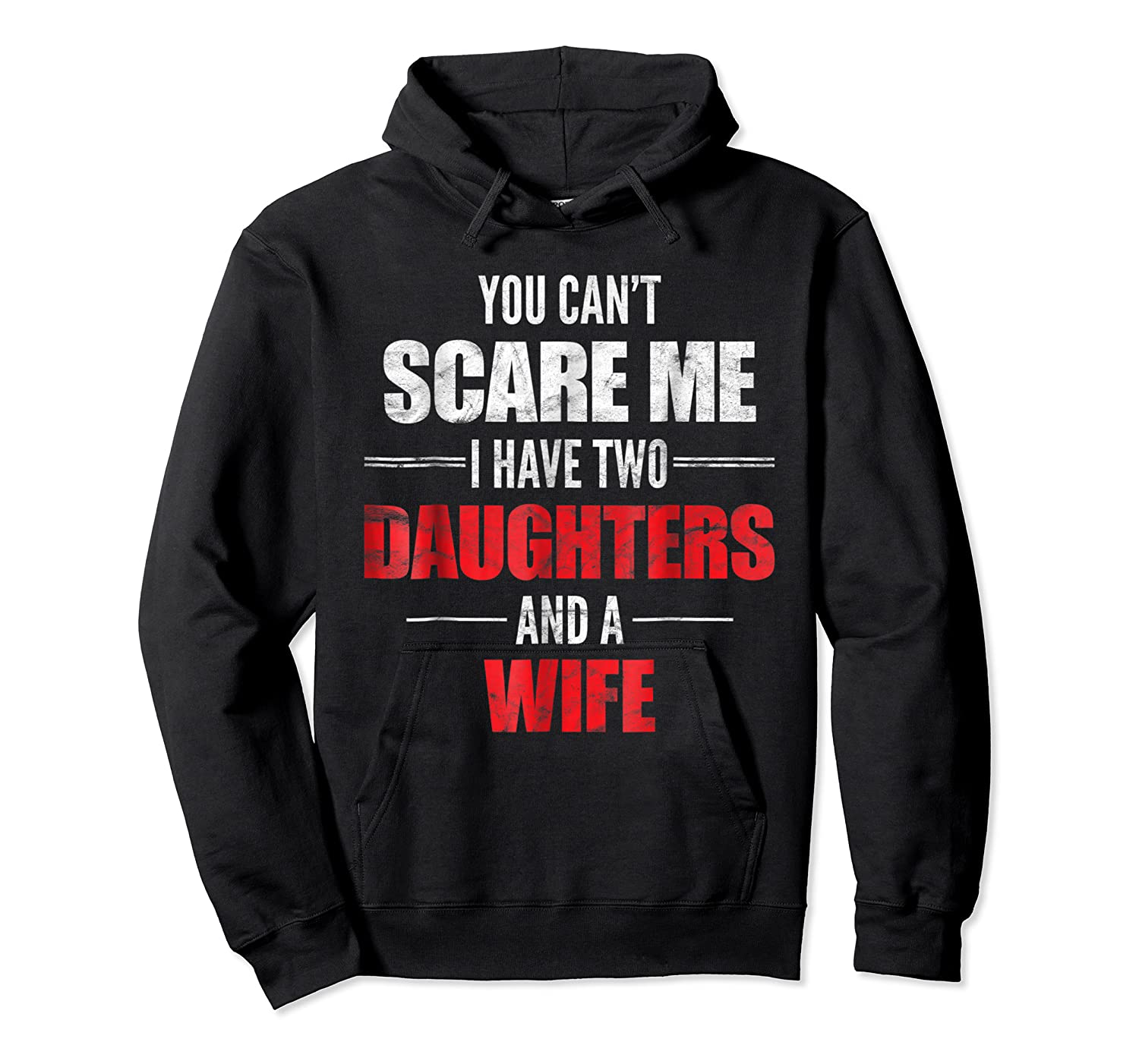 You Can't Scare Me I Have Two Daughters And A Wife Shirts Unisex Pullover Hoodie