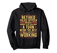 Funny Retired Police Officer Gift For Retiree Shirts Hoodie Black