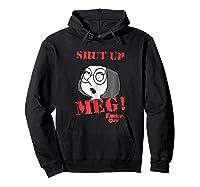 Family Guy Shut Up Meg Shirts Hoodie Black
