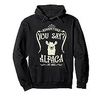 Adventure You Say Alpaca My Bags Shirts Hoodie Black