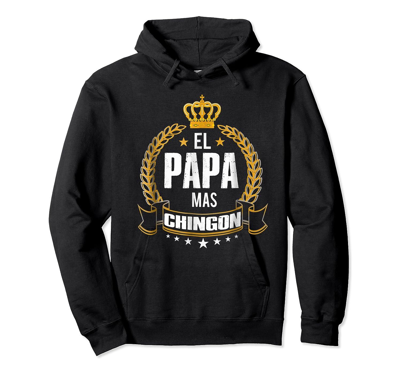 El Papa Mas Chingon Funny Papa Dad Gift Shirts Unisex Pullover Hoodie