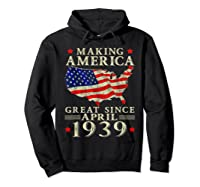 80th B-day Gift Making America Great Since April 1939 Shirt Hoodie Black