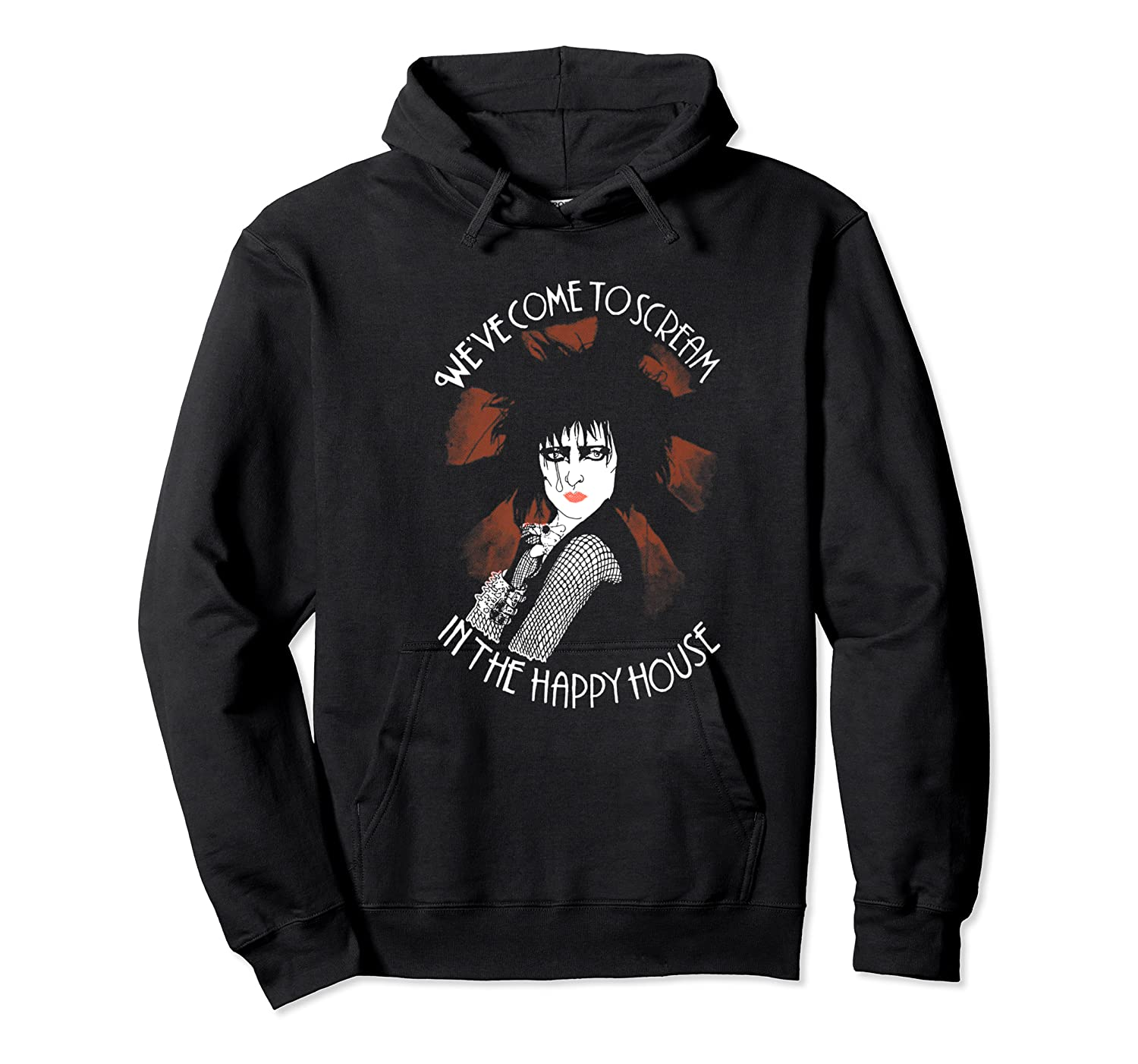 Siouxsie Sioux We Ve Come To Scream In The Happy House Shirts Unisex Pullover Hoodie