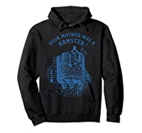 Your Mother Was A Hamster British Humor Funny Shirts Hoodie Black