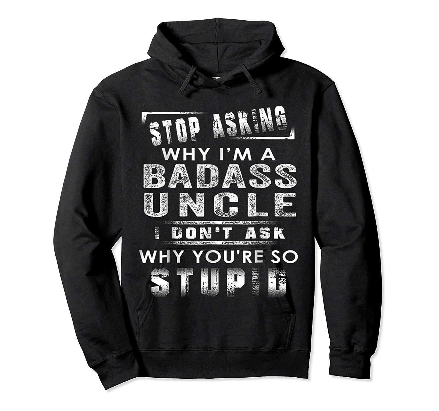 Stop Asking Why I'm A Badass Uncle I Don't Ask Why Shirts Unisex Pullover Hoodie