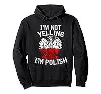 I M Not Yelling I M Polish Eagle T Shirt Dyngus Day Polska Hoodie Black