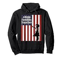 Keep Families Together | #keepfamiliestogether Shirts Hoodie Black